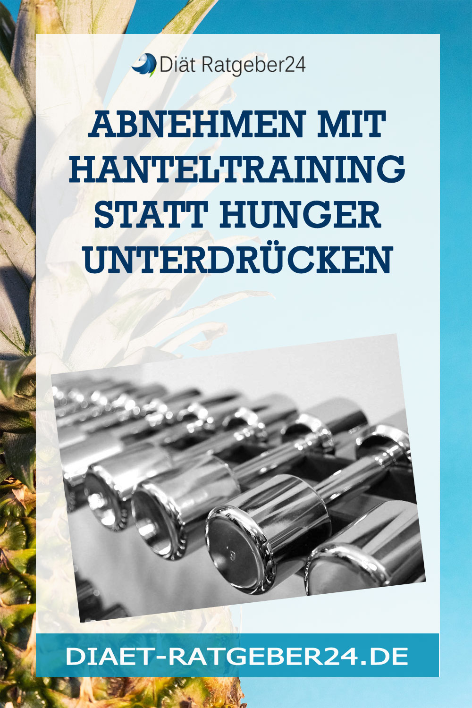 Abnehmen mit Hanteltraining statt Hunger unterdrücken