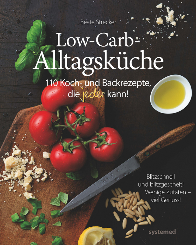 """""""Low-Carb-Alltagsküche - 110 Koch- und Backrezepte, die jeder kann!"""" von der renommierten Autorin Beate Strecker"""