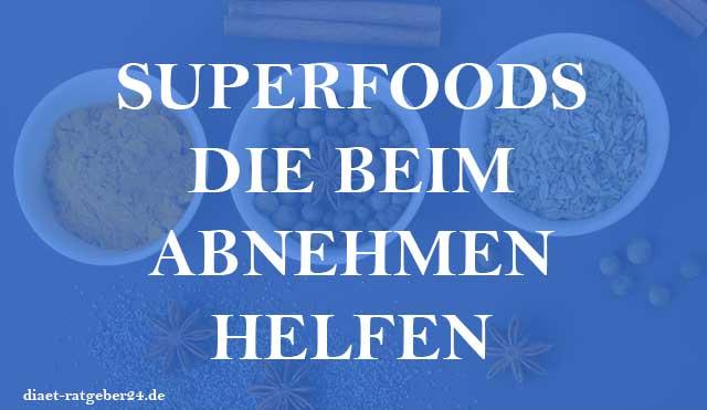 Superfoods die beim Abnehmen helfen - Ratgeber