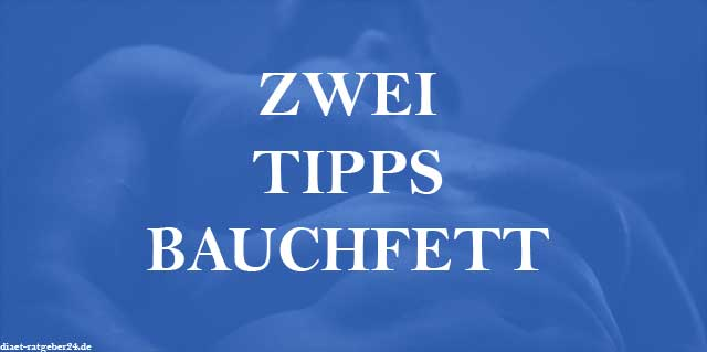 Zwei Tipps Bauchfett - Ratgeber